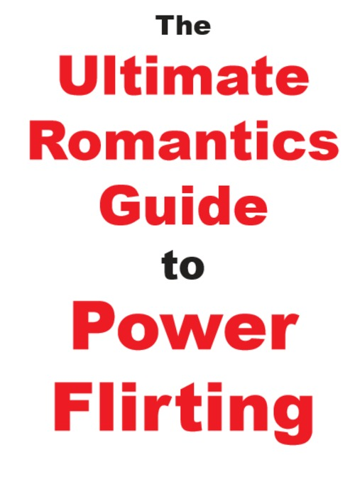 Product picture the ultimate Romantics guide to power flirting